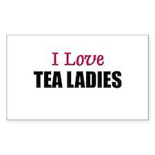 I Love TEA LADIES Rectangle Decal