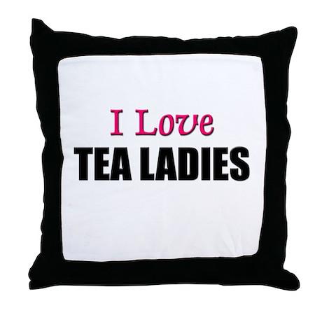 I Love TEA LADIES Throw Pillow