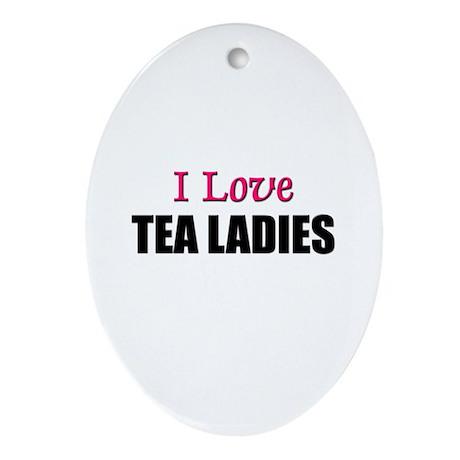 I Love TEA LADIES Oval Ornament