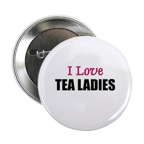 I Love TEA LADIES Button