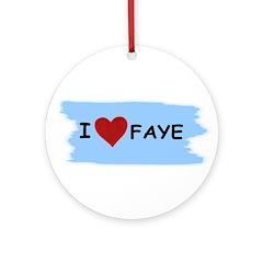 I LOVE FAYE Ornament (Round)