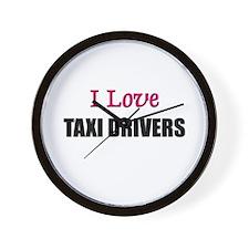 I Love TAXI DRIVERS Wall Clock