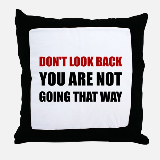 Do Not Look Back Throw Pillow
