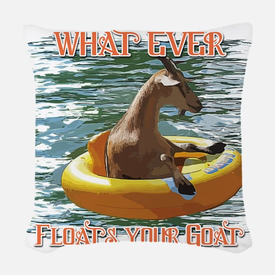 What Ever Floats your Goat Woven Throw Pillow