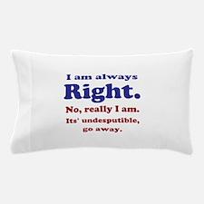 Im Always Right Pillow Case