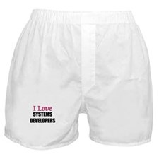 I Love SYSTEMS DEVELOPERS Boxer Shorts