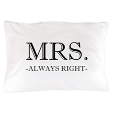 Mrs Always Right Pillow Case