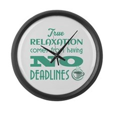Relaxation No Deadlines Large Wall Clock
