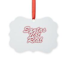 Santas Not Real Ornament