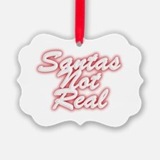 Santas Not Real Ornament