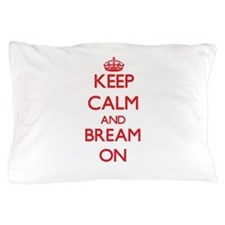 Keep calm and Bream ON Pillow Case