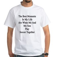 The Best Moments In My Life Are When Shirt
