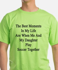 The Best Moments In My Life Are When T-Shirt