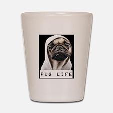 Pug Life  Shot Glass