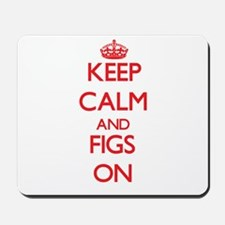 Keep calm and Figs ON Mousepad