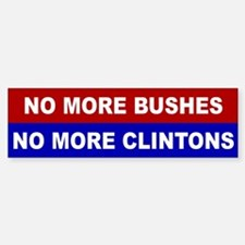 No More Bushes, No More Clintons Bumper Bumper Bumper Sticker
