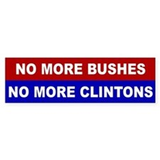 No More Bushes, No More Clintons Bumper Bumper Sticker