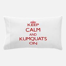 Keep calm and Kumquats ON Pillow Case