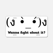 Wanna fight about it? Aluminum License Plate