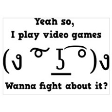 video games, wanna fight about it? Poster