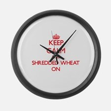 Keep calm and Shredded Wheat ON Large Wall Clock