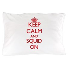 Keep calm and Squid ON Pillow Case