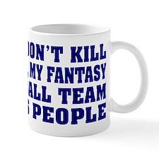 My Fantasy Football Team Kills People -Small Mug