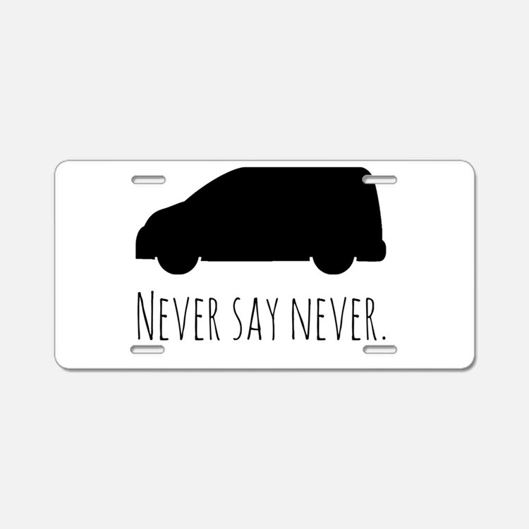 Never Say Never to Minivans Aluminum License Plate