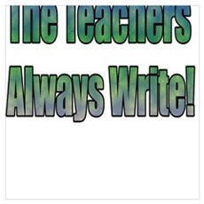 The Teachers Always Write! Poster