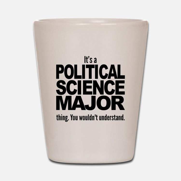 Its A Political Science Major Thing Shot Glass