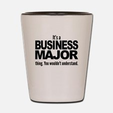 Its A Business Major Thing Shot Glass