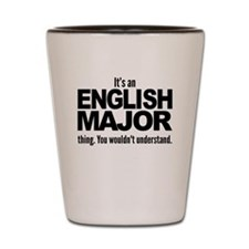 Its An English Major Thing Shot Glass