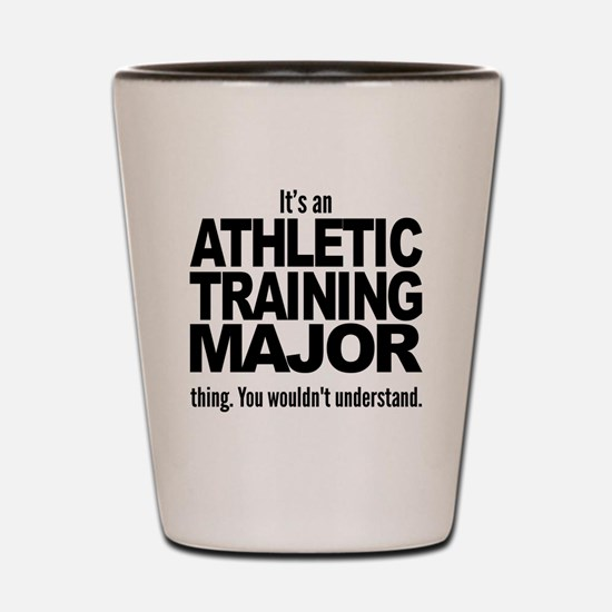 Its An Athletic Training Major Thing Shot Glass
