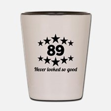 89 Never Looked So Good Shot Glass