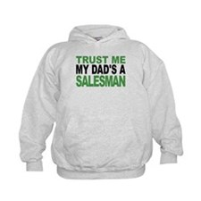 Trust Me My Dads A Salesman Hoodie