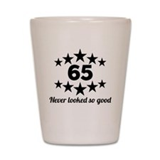 65 Never Looked So Good Shot Glass