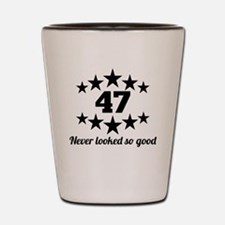 47 Never Looked So Good Shot Glass