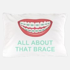 Funny All About That Brace Parody Pillow Case