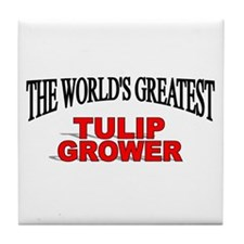 """The World's Greatest Tulip Grower"" Tile Coaster"