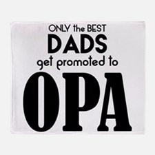 BEST DADS GET PROMOTED TO OPA Throw Blanket