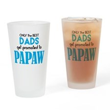 BEST DADS GET PROMOTED TO PAPAW Drinking Glass