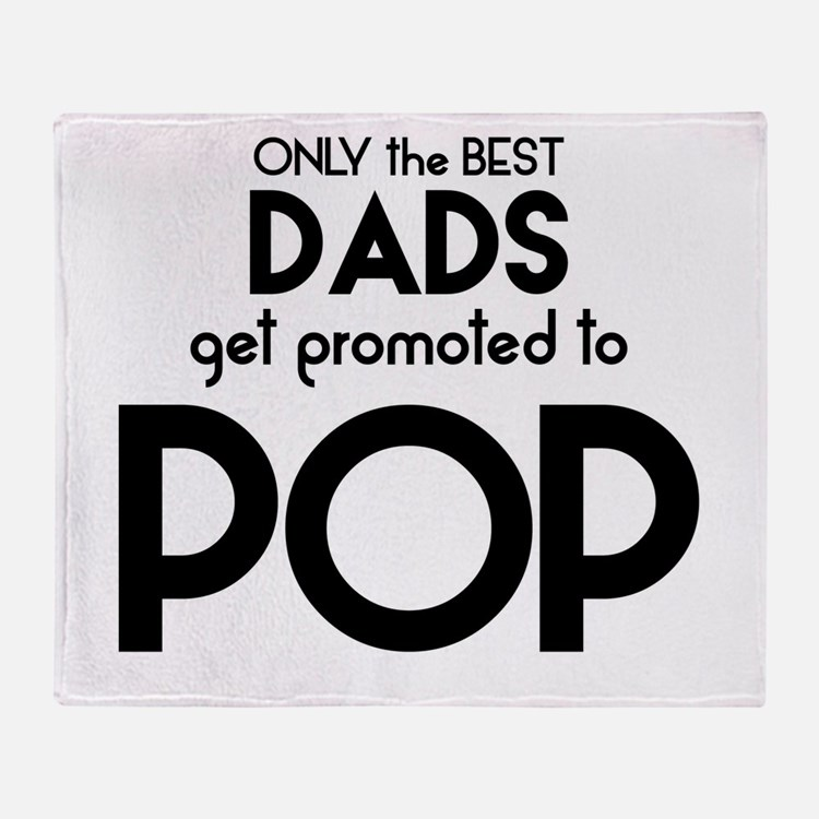 BEST DADS GET PROMOTED TO POP Throw Blanket