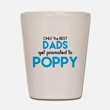 BEST DADS GET PROMOTED TO POPPY Shot Glass