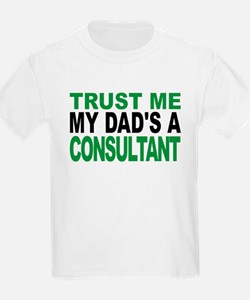 Trust Me My Dads A Consultant T-Shirt