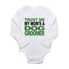 Trust Me My Moms A Dog Groomer Body Suit