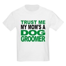 Trust Me My Moms A Dog Groomer T-Shirt