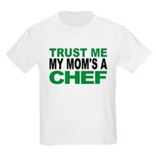 Trust Me My Moms A Chef T-Shirt