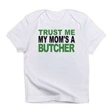 Trust Me My Moms A Butcher Infant T-Shirt