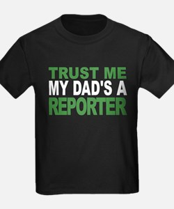 Trust Me My Dads A Reporter T-Shirt