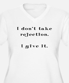 I don't take rejection. I giv T-Shirt